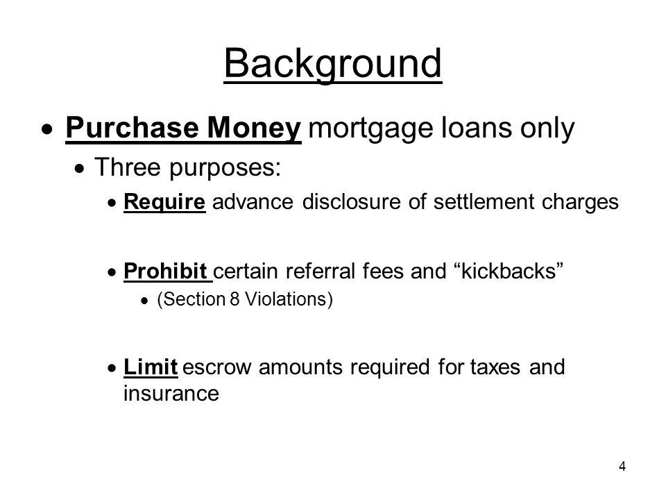 Background Purchase Money mortgage loans only Three purposes: