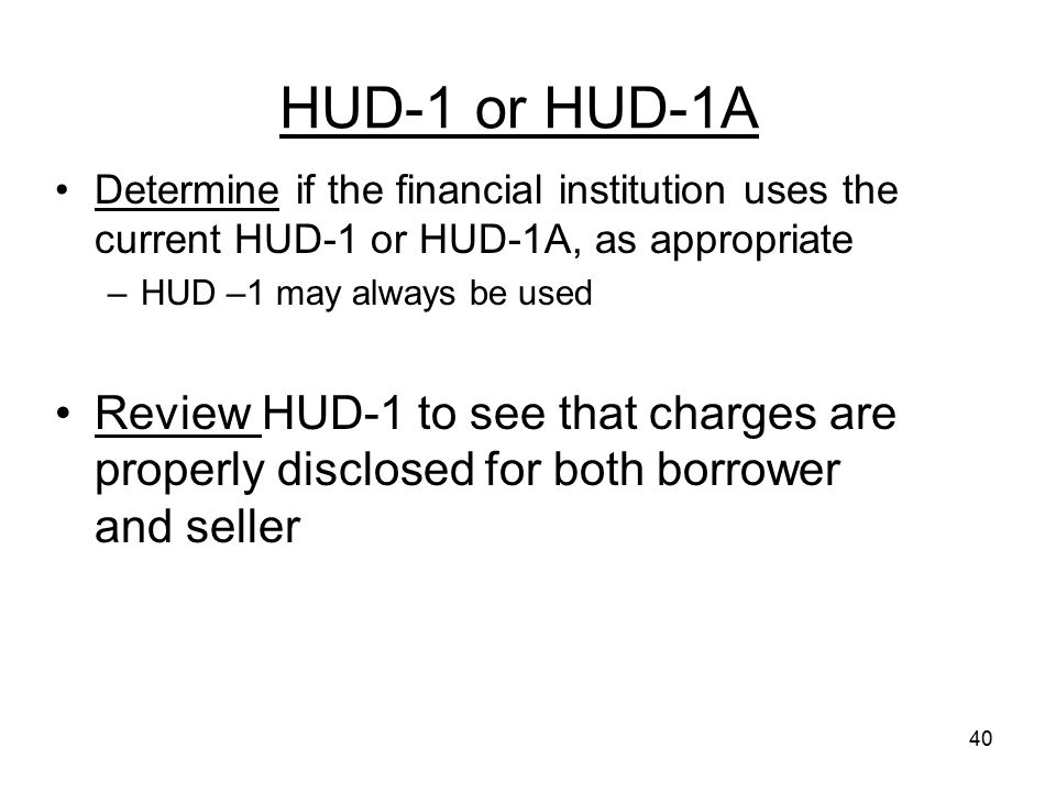 HUD-1 or HUD-1A Determine if the financial institution uses the current HUD-1 or HUD-1A, as appropriate.
