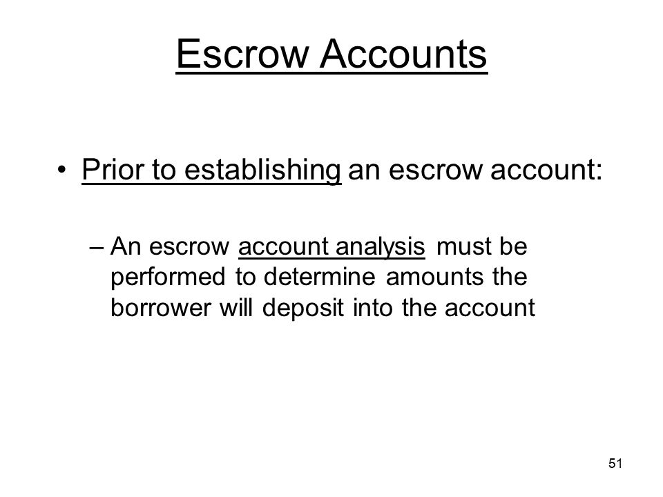 Escrow Accounts Prior to establishing an escrow account: