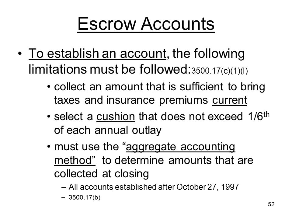 Escrow Accounts To establish an account, the following limitations must be followed:3500.17(c)(1)(I)