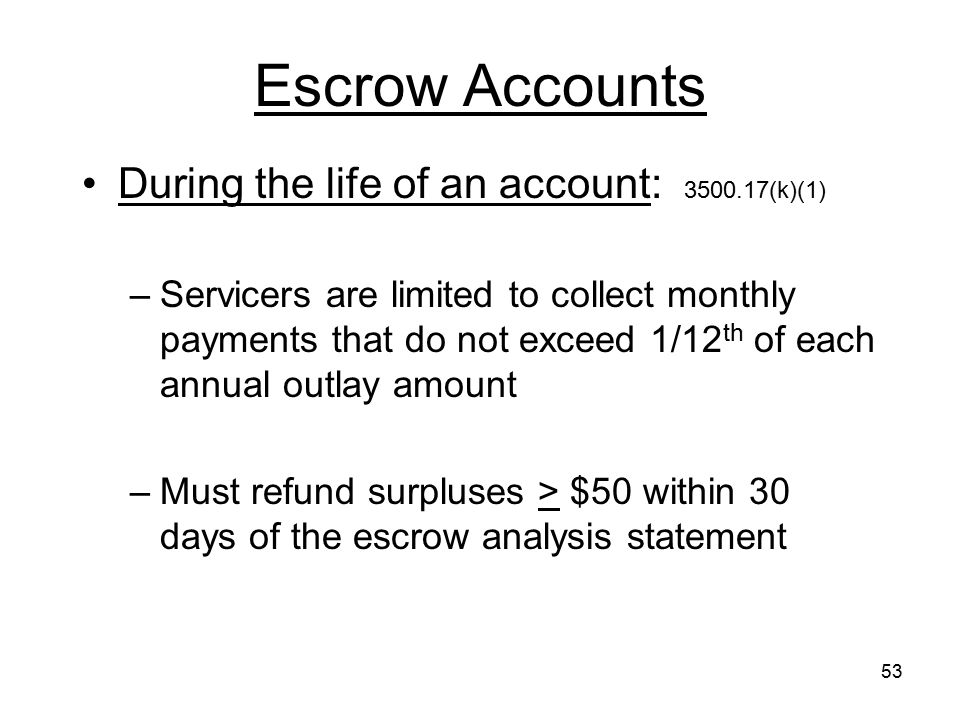 Escrow Accounts During the life of an account: 3500.17(k)(1)