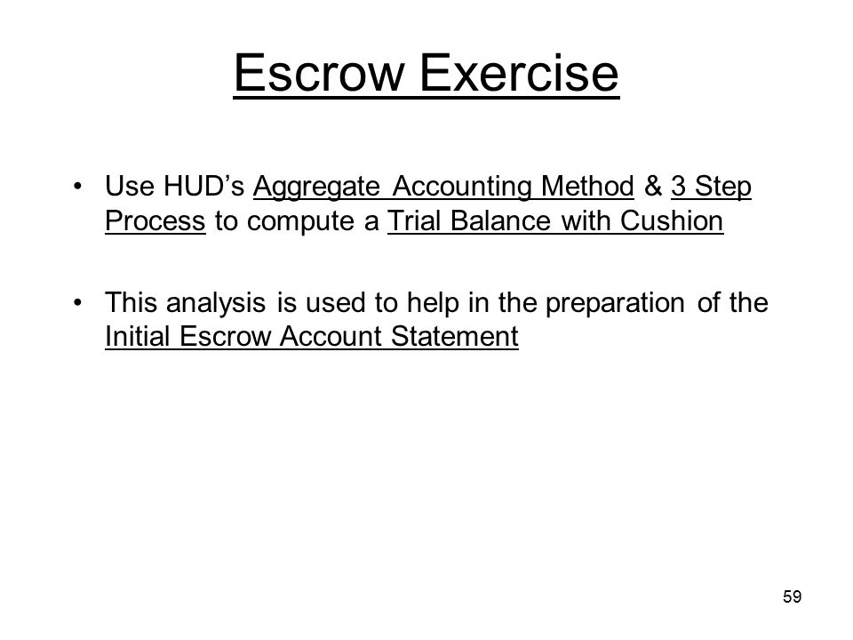 Escrow Exercise Use HUD's Aggregate Accounting Method & 3 Step Process to compute a Trial Balance with Cushion.