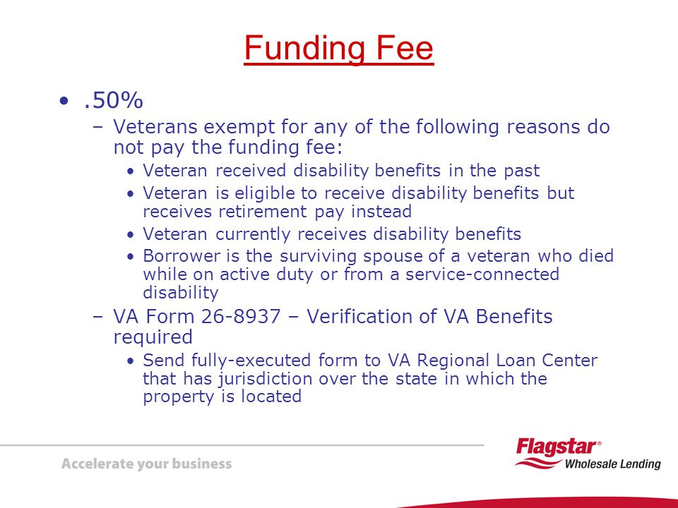 Funding Fee .50% Veterans exempt for any of the following reasons do not pay the funding fee: Veteran received disability benefits in the past.