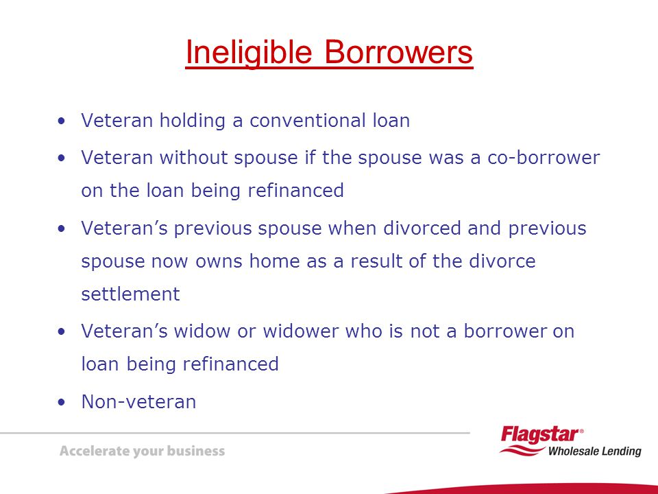 Ineligible Borrowers Veteran holding a conventional loan