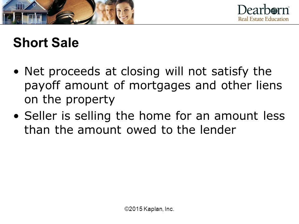 Short Sale Net proceeds at closing will not satisfy the payoff amount of mortgages and other liens on the property.
