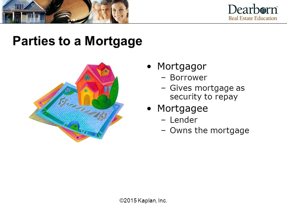 Parties to a Mortgage Mortgagor Mortgagee Borrower