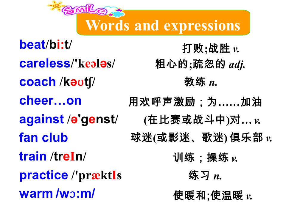 Words and expressions beat/bi:t/ careless/ keələs/ coach /kəʊtʃ/