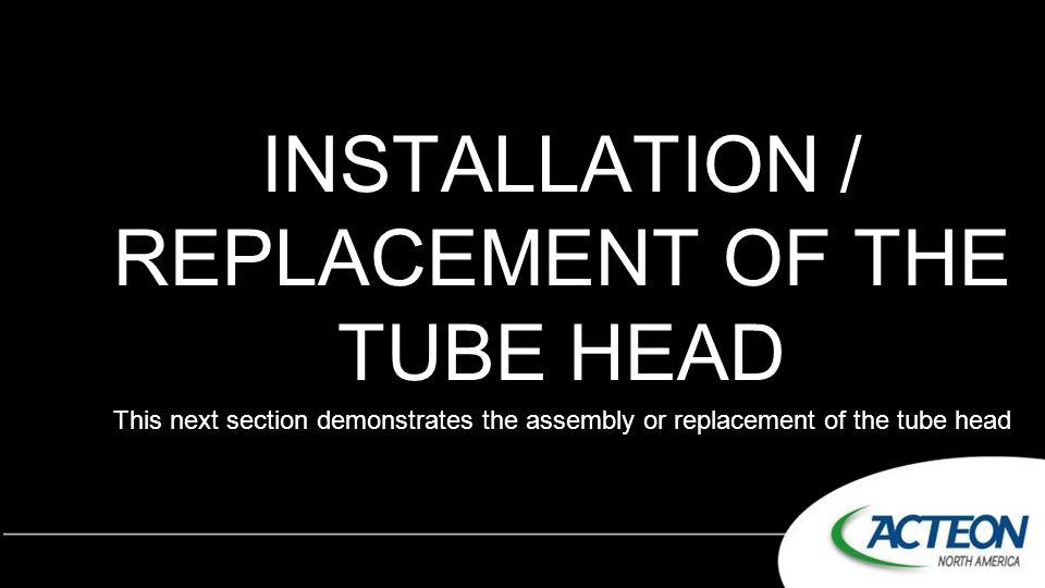INSTALLATION / REPLACEMENT OF THE TUBE HEAD