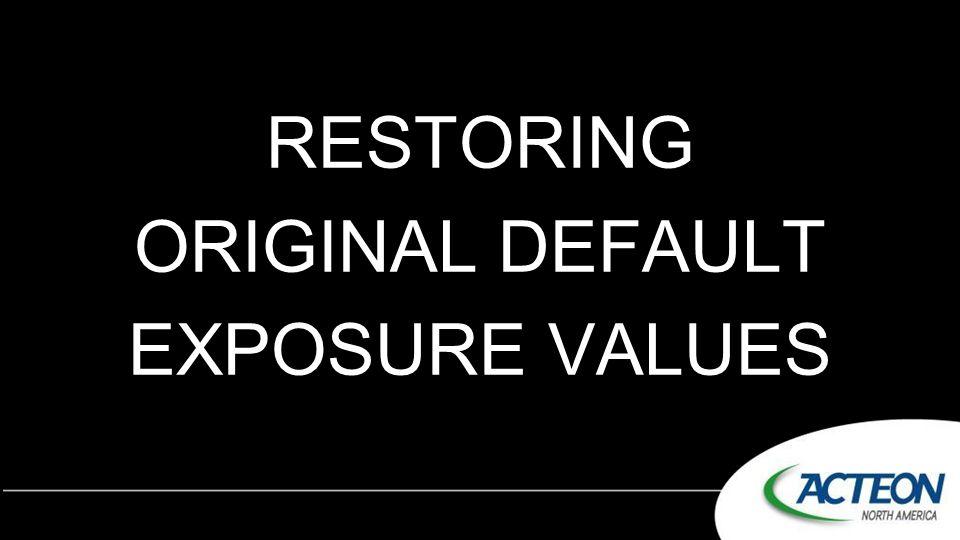RESTORING ORIGINAL DEFAULT EXPOSURE VALUES