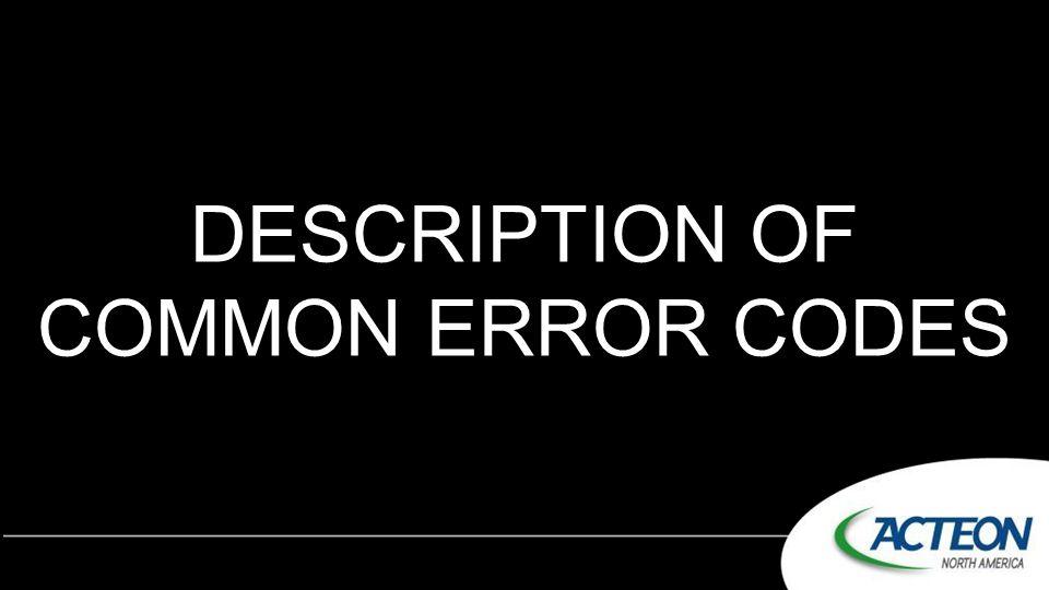 DESCRIPTION OF COMMON ERROR CODES
