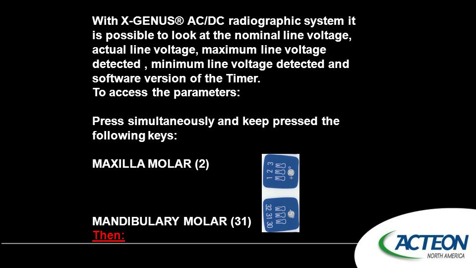 With X-GENUS® AC/DC radiographic system it is possible to look at the nominal line voltage, actual line voltage, maximum line voltage detected , minimum line voltage detected and software version of the Timer.