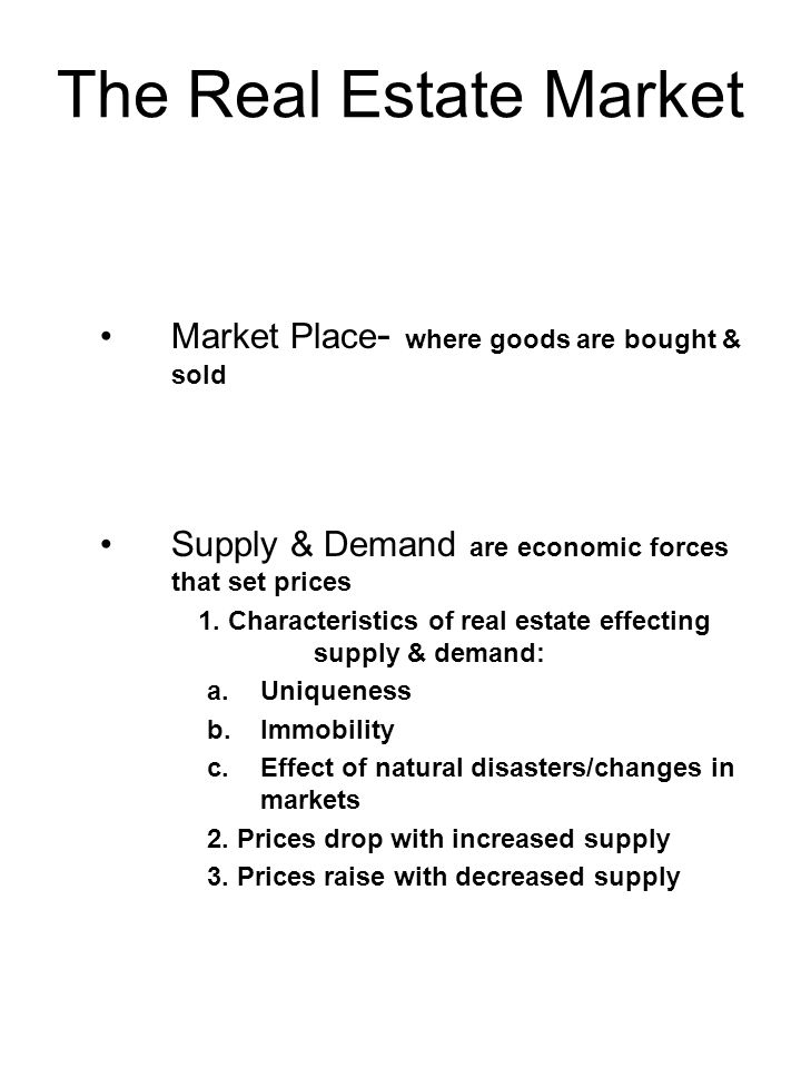 The Real Estate Market Market Place- where goods are bought & sold