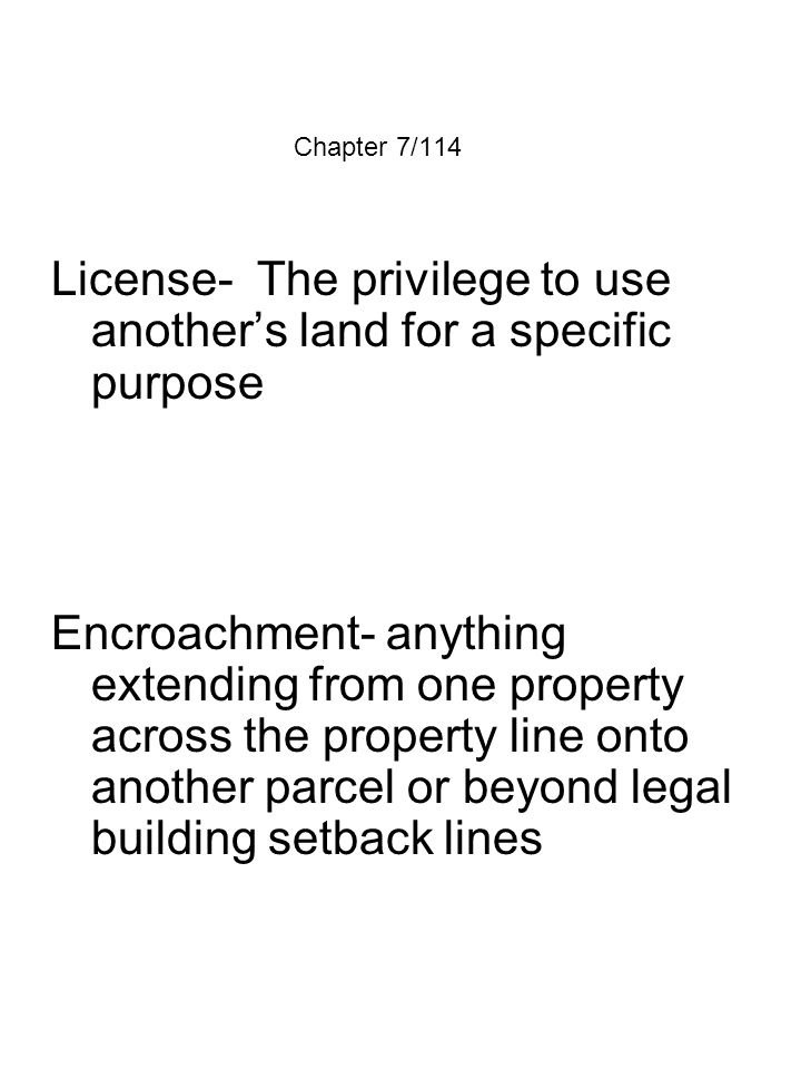 License- The privilege to use another's land for a specific purpose