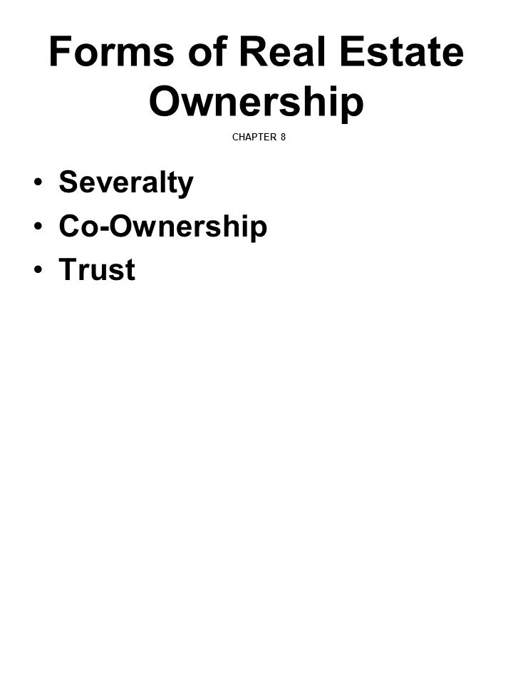 Forms of Real Estate Ownership CHAPTER 8