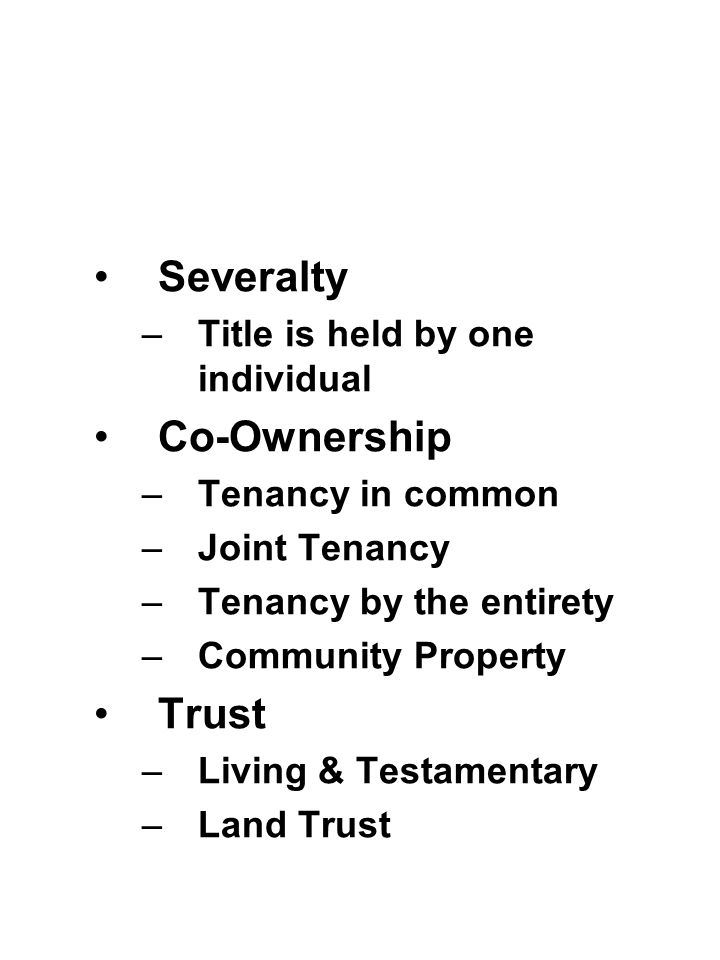 Severalty Co-Ownership Trust Title is held by one individual