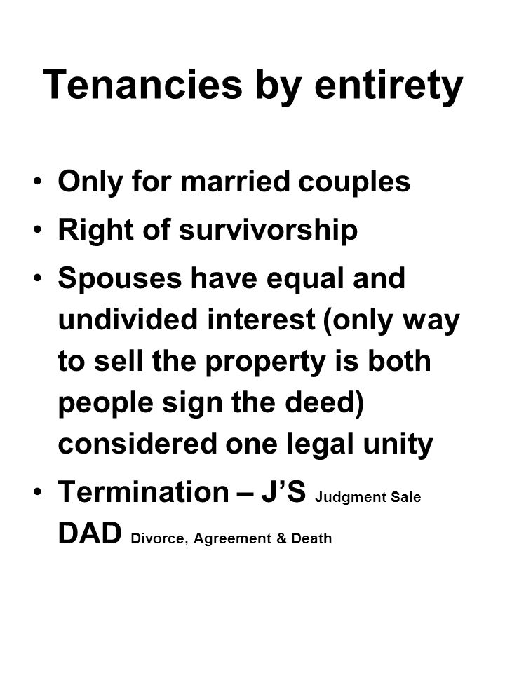 Tenancies by entirety Only for married couples Right of survivorship