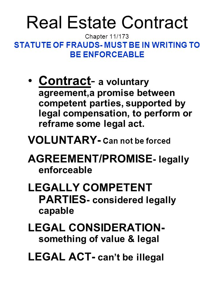 Real Estate Contract Chapter 11/173 STATUTE OF FRAUDS- MUST BE IN WRITING TO BE ENFORCEABLE