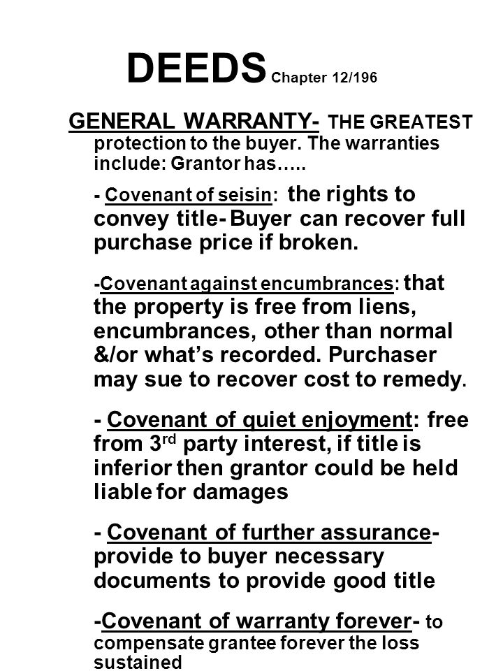 DEEDS Chapter 12/196 GENERAL WARRANTY- THE GREATEST protection to the buyer. The warranties include: Grantor has…..
