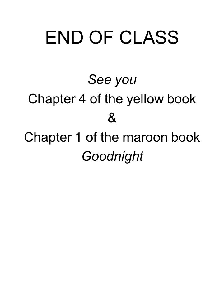END OF CLASS See you Chapter 4 of the yellow book &