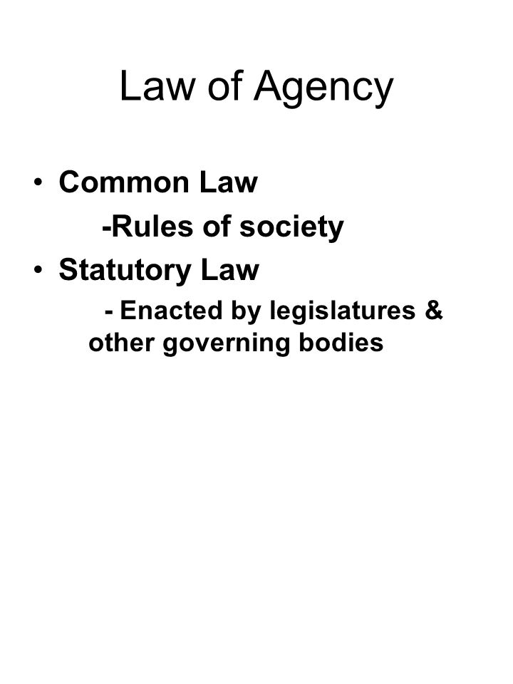 Law of Agency Common Law -Rules of society Statutory Law