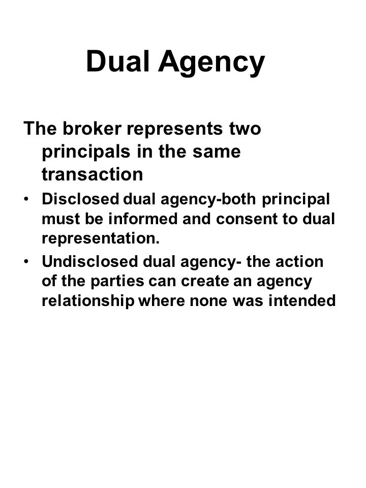 Dual Agency The broker represents two principals in the same transaction.