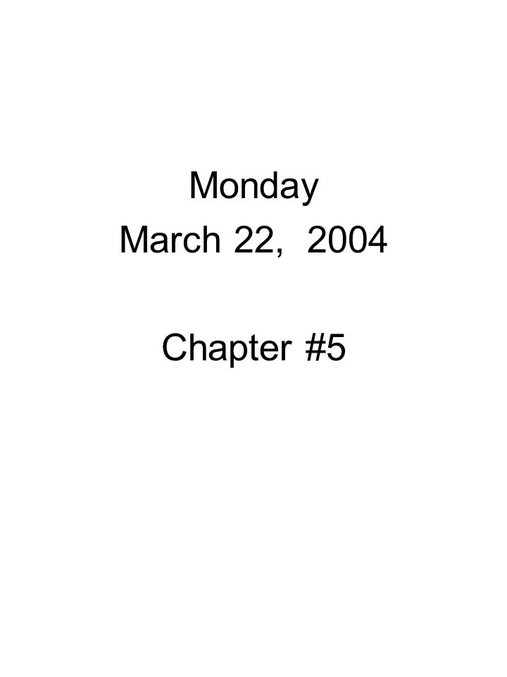 Monday March 22, 2004 Chapter #5