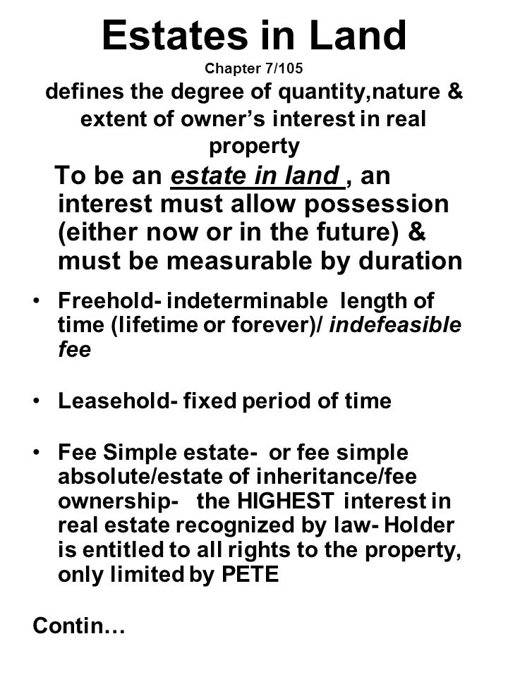 Estates in Land Chapter 7/105 defines the degree of quantity,nature & extent of owner's interest in real property