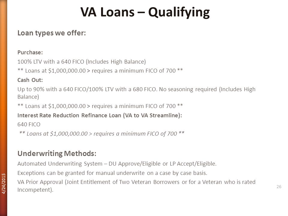 VA Loans – Qualifying Loan types we offer: Underwriting Methods: