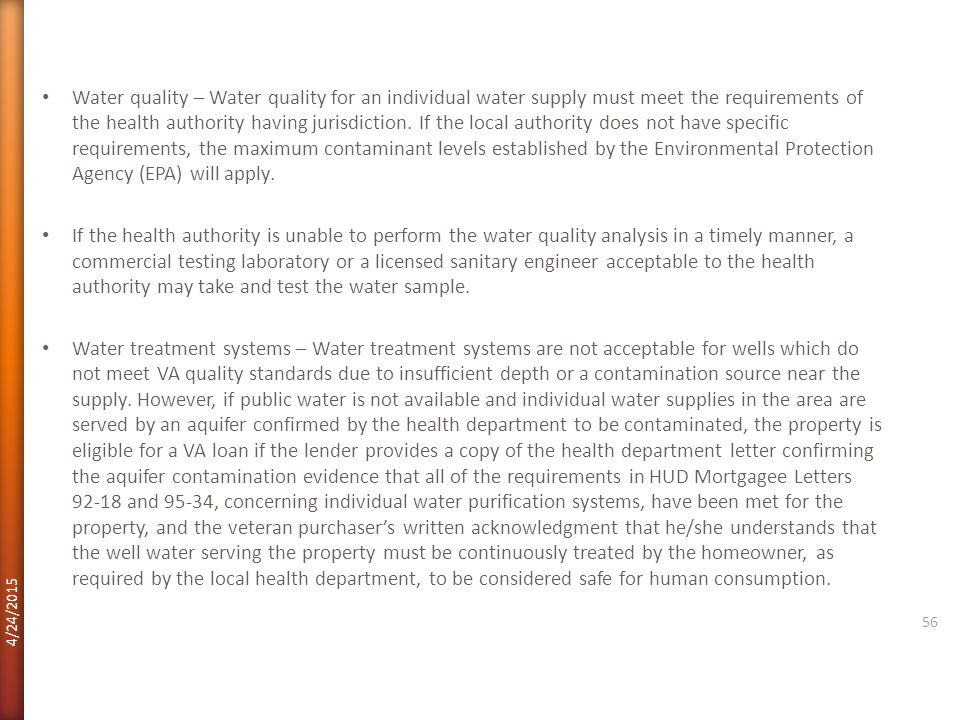 Water quality – Water quality for an individual water supply must meet the requirements of the health authority having jurisdiction. If the local authority does not have specific requirements, the maximum contaminant levels established by the Environmental Protection Agency (EPA) will apply.
