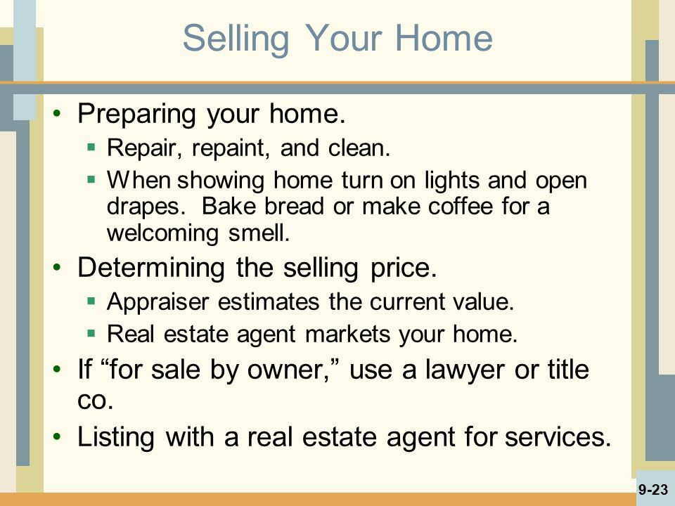 Selling Your Home Preparing your home. Determining the selling price.