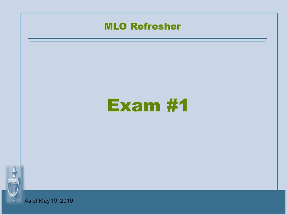 MLO Refresher Exam #1 As of May 19, 2010