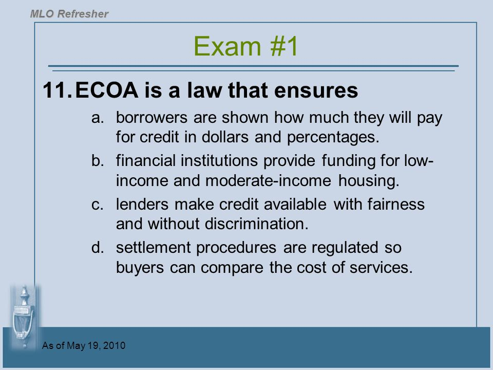 Exam #1 11. ECOA is a law that ensures
