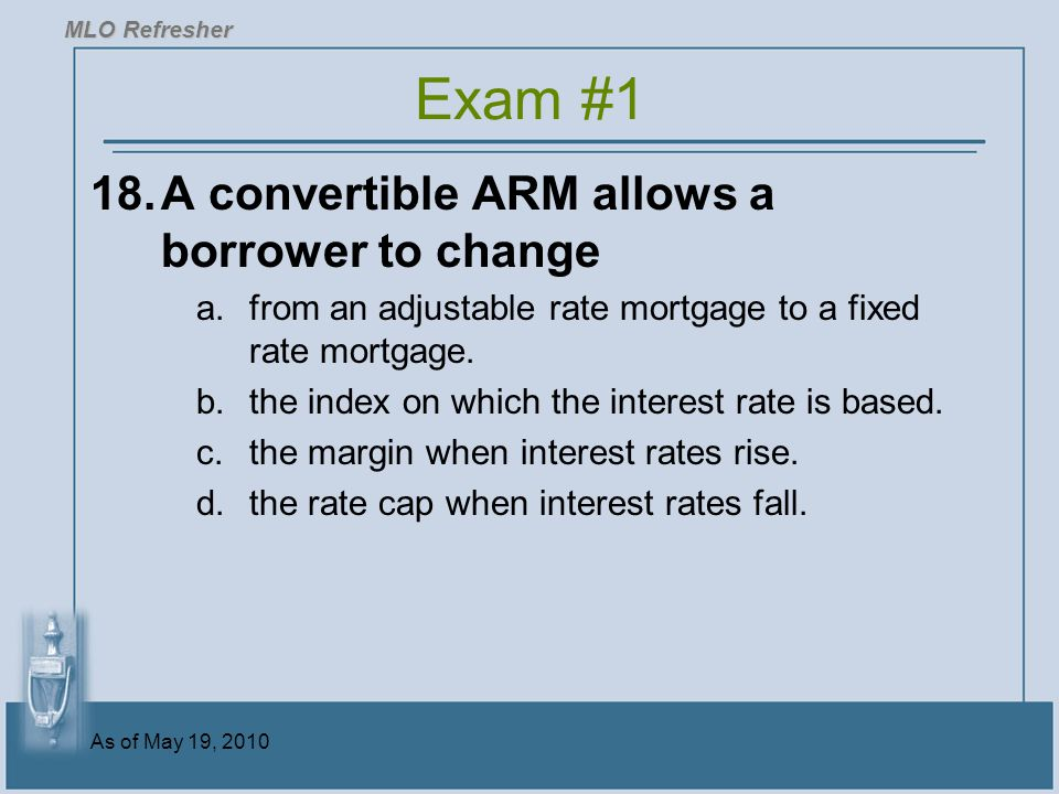 Exam #1 18. A convertible ARM allows a borrower to change