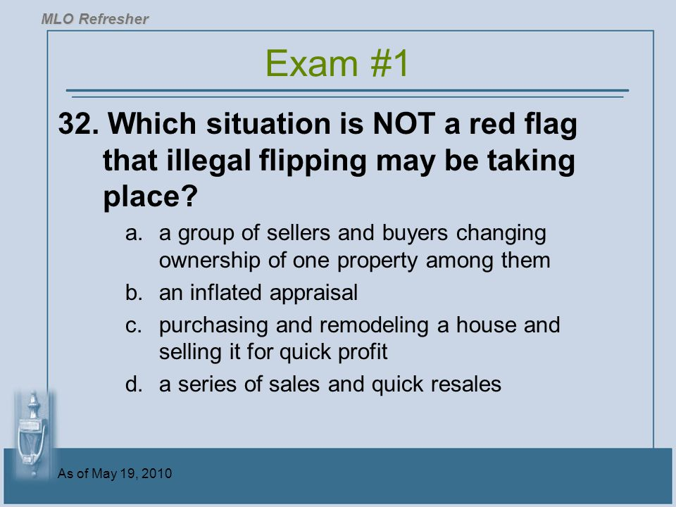 MLO Refresher Exam #1. 32. Which situation is NOT a red flag that illegal flipping may be taking place