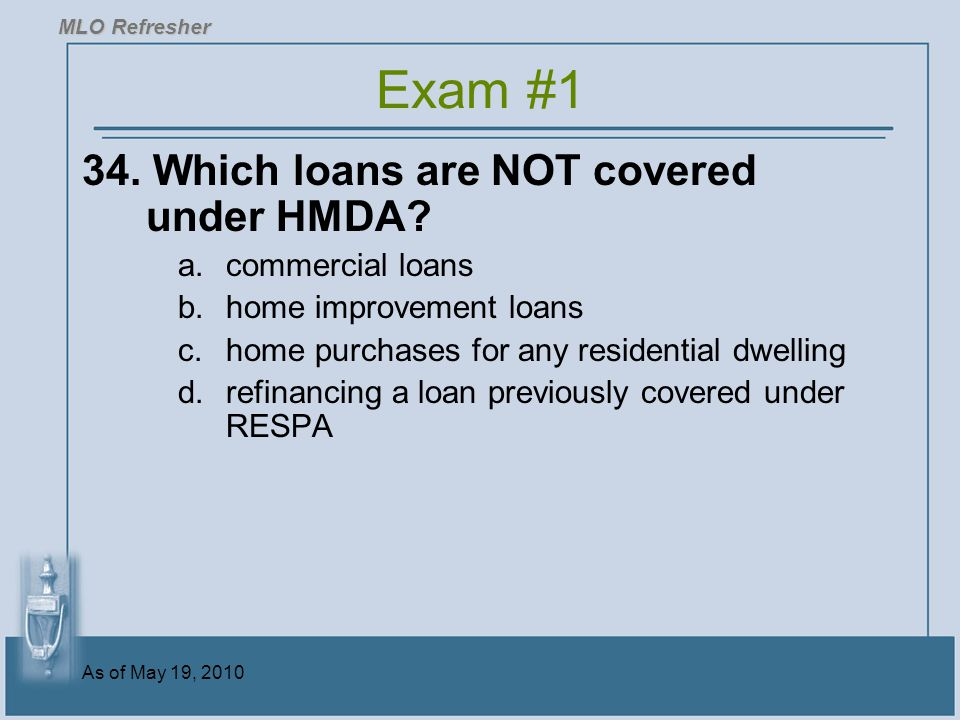 Exam #1 34. Which loans are NOT covered under HMDA commercial loans
