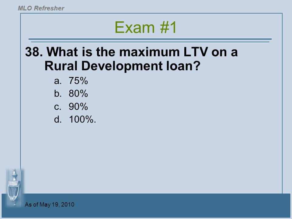 Exam #1 38. What is the maximum LTV on a Rural Development loan 75%