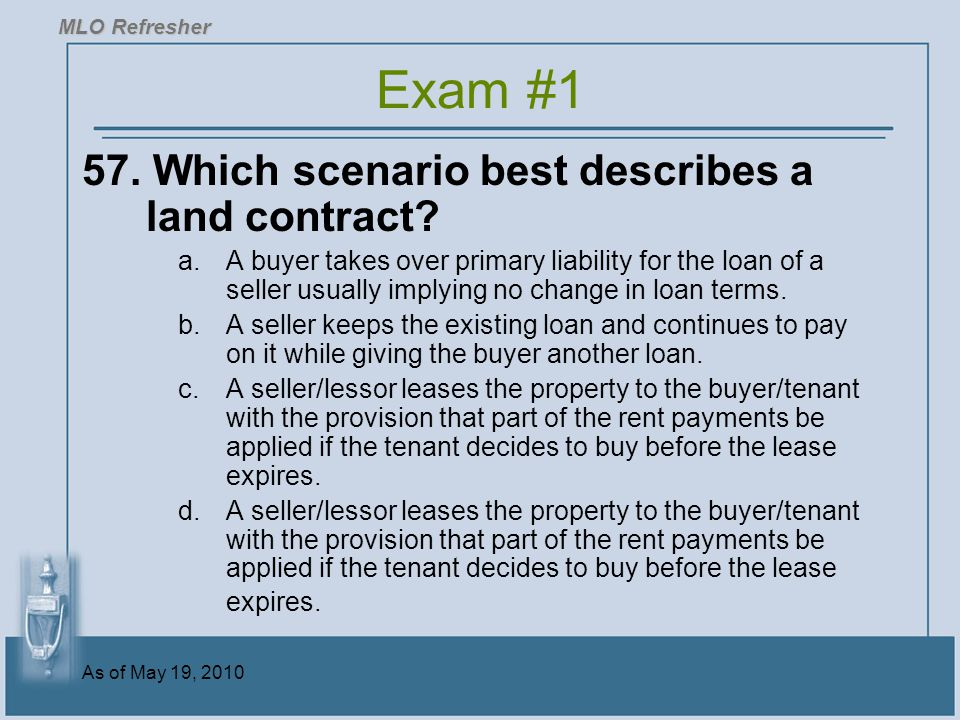 Exam #1 57. Which scenario best describes a land contract