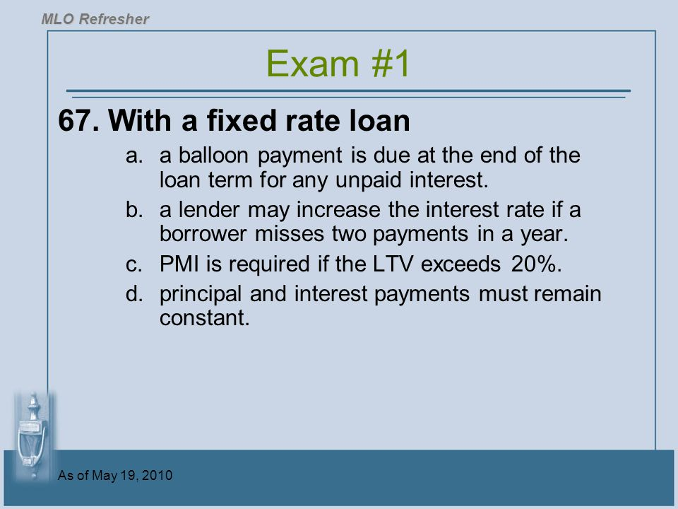 Exam #1 67. With a fixed rate loan