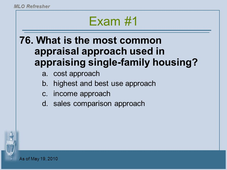 MLO Refresher Exam #1. 76. What is the most common appraisal approach used in appraising single-family housing