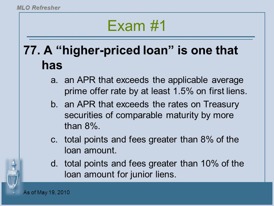 Exam #1 77. A higher-priced loan is one that has