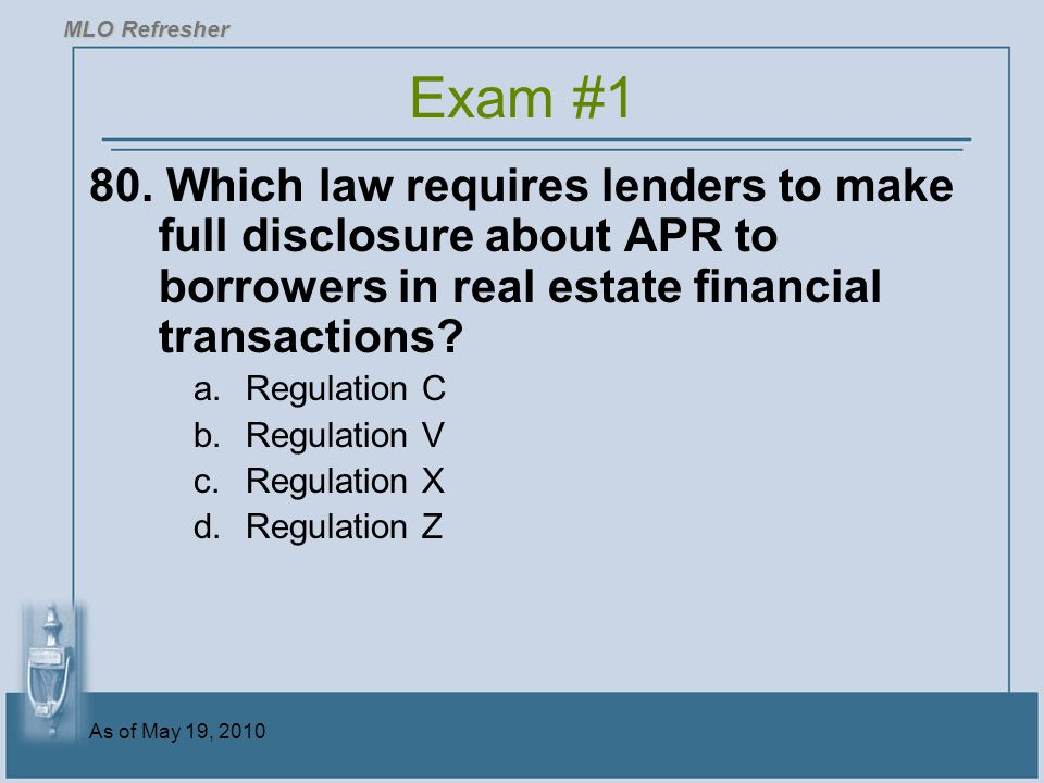 MLO Refresher Exam #1. 80. Which law requires lenders to make full disclosure about APR to borrowers in real estate financial transactions