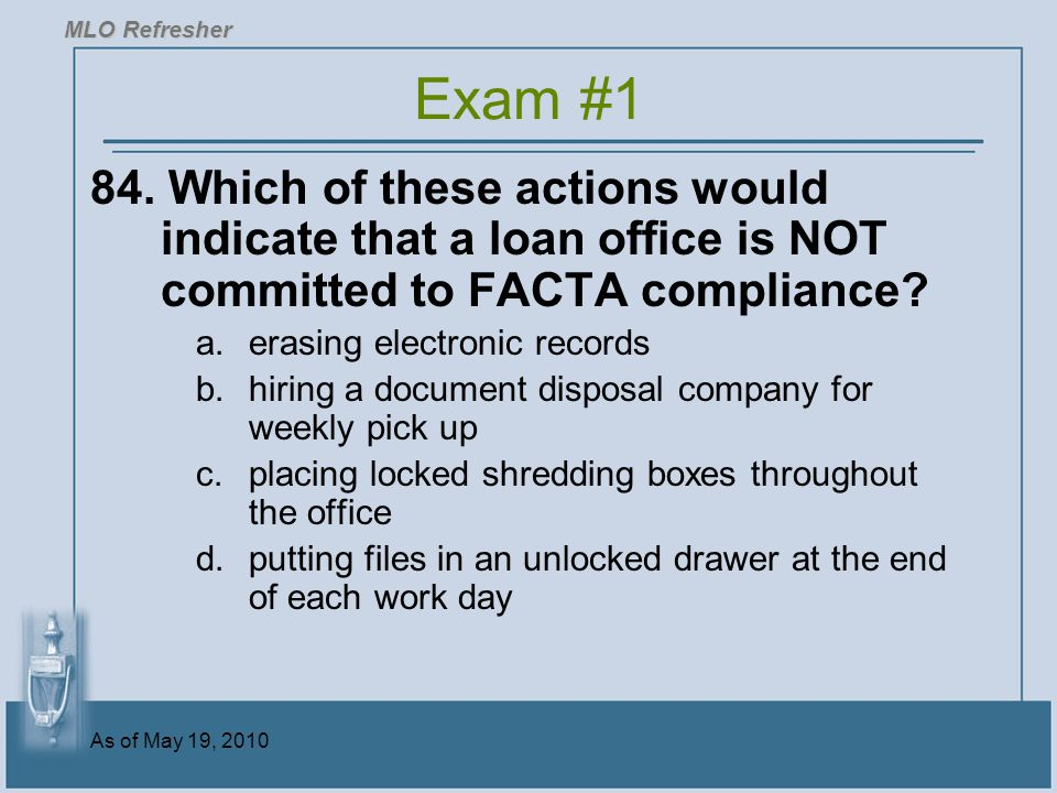 MLO Refresher Exam #1. 84. Which of these actions would indicate that a loan office is NOT committed to FACTA compliance