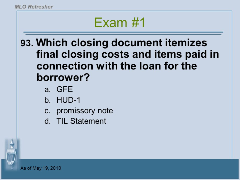 MLO Refresher Exam #1. 93. Which closing document itemizes final closing costs and items paid in connection with the loan for the borrower