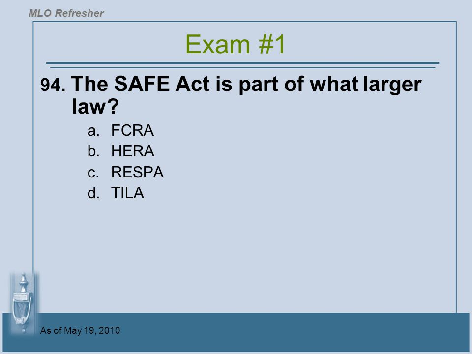 Exam #1 94. The SAFE Act is part of what larger law FCRA HERA RESPA