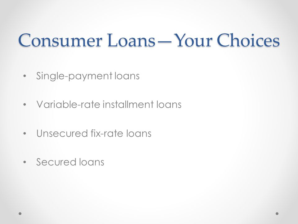 Consumer Loans—Your Choices