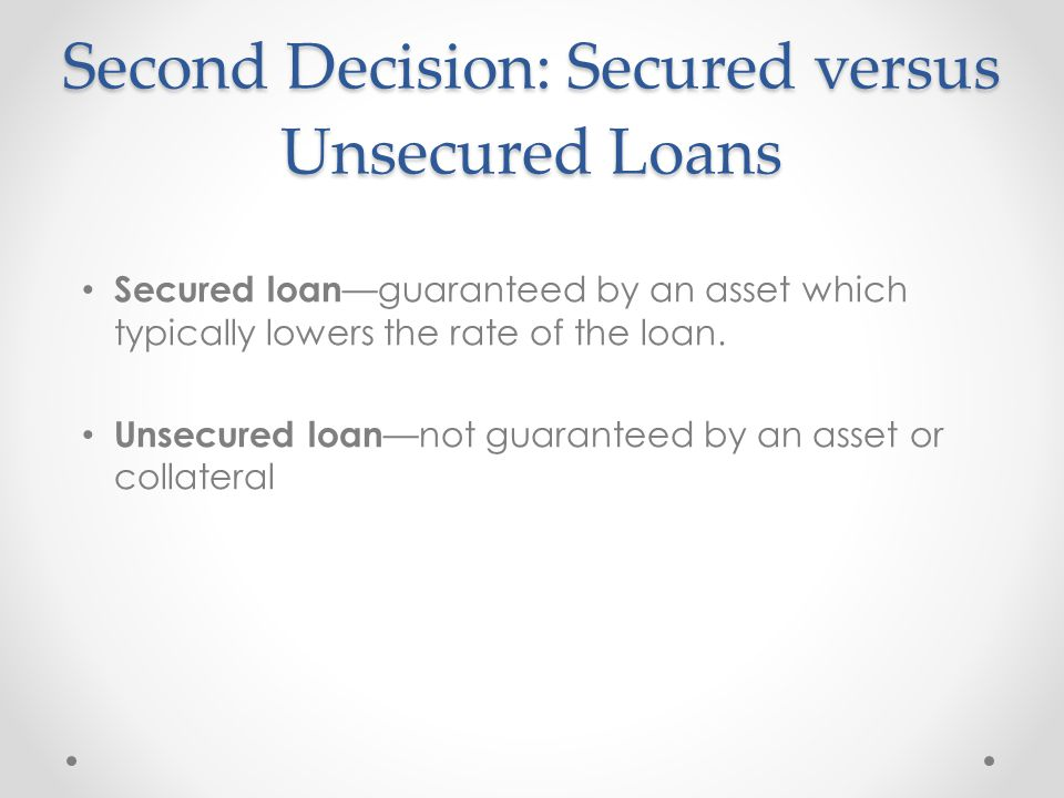 Second Decision: Secured versus Unsecured Loans
