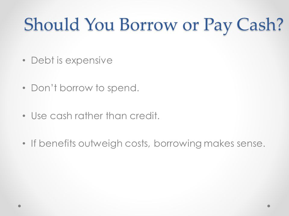Should You Borrow or Pay Cash