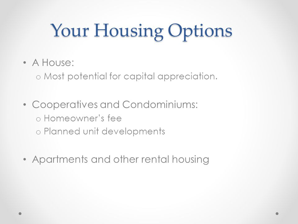 Your Housing Options A House: Cooperatives and Condominiums: