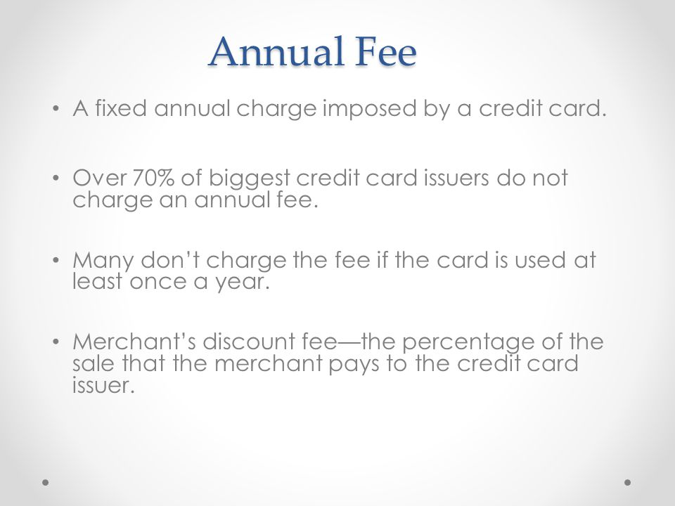 Annual Fee A fixed annual charge imposed by a credit card.