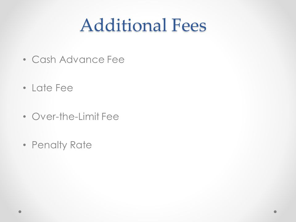 Additional Fees Cash Advance Fee Late Fee Over-the-Limit Fee